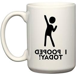 I Pooped Today! - Coffee or Tea Cup 15 oz Mug by BeeGeeTees